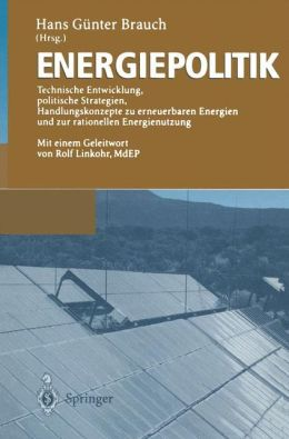 Energiepolitik: Technische Entwicklung, politische Strategien, Handlungskonzepte zu erneuerbaren Energien und zur rationellen Energienutzung