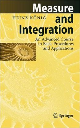Measure and Integration: An Advanced Course in Basic Procedures and Applications