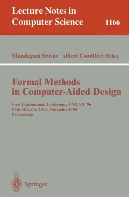 Formal Methods in Computer-Aided Design: First International Conference, FMCAD '96, Palo Alto, CA, USA, November 6 - 8, 1996, Proceedings