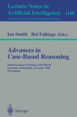 Advances in Case-Based Reasoning: Third European Workshop, EWCBR-96, Lausanne, Switzerland, November 14 - 16, 1996, Proceedings