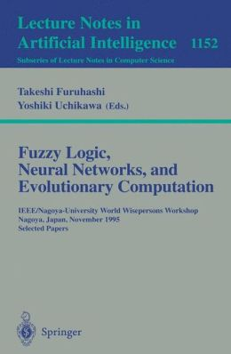Fuzzy Logic, Neural Networks, and Evolutionary Computation: IEEE/Nagoya-University World Wisepersons Workshop, Nagoya, Japan, November 14 - 15, 1995, Selected Papers