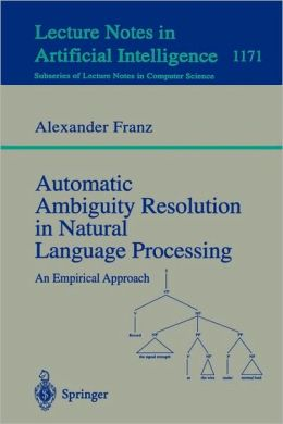 Automatic Ambiguity Resolution in Natural Language Processing: An Empirical Approach