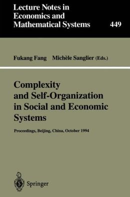 Complexity and Self-Organization in Social and Economic Systems: Proceedings of the International Conference on Complexity and Self-Organization in Social and Economic Systems Beijing, October 1994