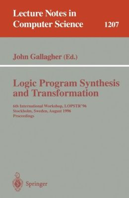 Logic Program Synthesis and Transformation: 6th International Workshop, LOPSTR'96, Stockholm, Sweden, August 28-30, 1996, Proceedings