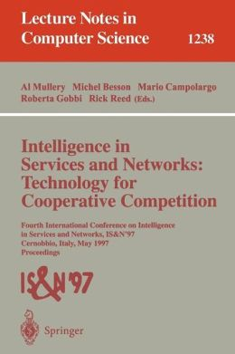 Intelligence in Services & Networks: Technology for Cooperative Competition: Fourth International Conference on Intelligence in Services & Networks: IS & N'97, Cernobbio, Italy, May 27-29, 1997, Proceedings