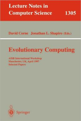 Evolutionary Computing: AISB International Workshop, Manchester, UK, April 7-8, 1997. Selected Papers.