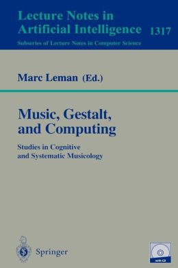 Music, Gestalt, and Computing: Studies in Cognitive and Systematic Musicology