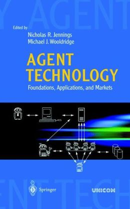 Agent Technology: Foundations, Applications, and Markets