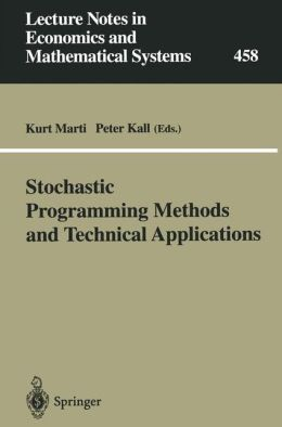 Stochastic Programming Methods and Technical Applications: Proceedings of the 3rd GAMM/IFIP-Workshop on ''Stochastic Optimization: Numerical Methods and Technical Applications'' held at the Federal Armed Forces University Munich, Neubiberg/München, German