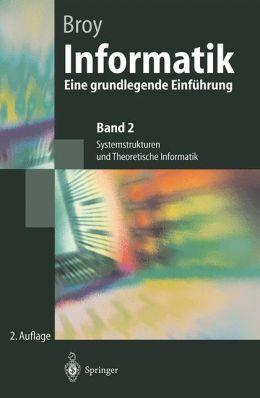 Informatik: Eine grundlegende Einführung. Band 2: Systemstrukturen und Theoretische Informatik
