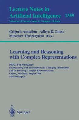 Learning and Reasoning with Complex Representations: PRICAI'96 Workshops on Reasoning with Incomplete and Changing Information and on Inducing Complex Representations Cairns, Australia, August 26-30, 1996, Selected Papers