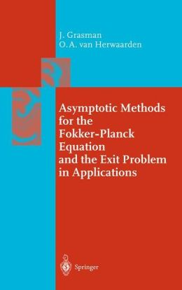 Asymptotic Methods for the Fokker-Planck Equation and the Exit Problem in Applications