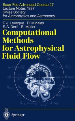 Computational Methods for Astrophysical Fluid Flow: Saas-Fee Advanced Course 27. Lecture Notes 1997 Swiss Society for Astrophysics and Astronomy