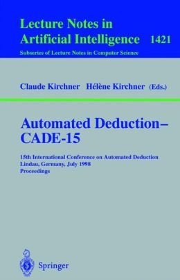 Automated Deduction - CADE-15: 15th International Conference on Automated Deduction, Lindau, Germany, July 5-10, 1998, Proceedings
