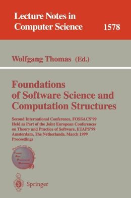 Foundations of Software Science and Computation Structures: Second International Conference, FOSSACS'99, Held as Part of the Joint European Conferences on Theory and Practice of Software, ETAPS'99, Amsterdam, The Netherlands, March 22-28, 1999, Proceeding