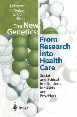 The New Genetics: From Research into Health Care: Social and Ethical Implications for Users and Providers