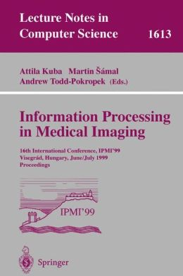 Information Processing in Medical Imaging: 16th International Conference, IPMI'99, Visegrad, Hungary, June 28 - July 2, 1999, Proceedings