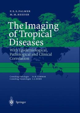The Imaging of Tropical Diseases: With Epidemiological, Pathological and Clinical Correlation