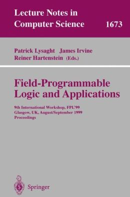 Field Programmable Logic and Applications: 9th International Workshops, FPL'99, Glasgow, UK, August 30 - September 1, 1999, Proceedings