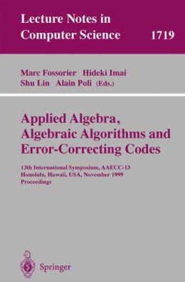 Applied Algebra, Algebraic Algorithms and Error-Correcting Codes: 13th International Symposium, AAECC-13 Honolulu, Hawaii, USA, November 15-19, 1999 Proceedings