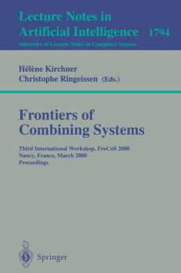 Frontiers of Combining Systems: Third International Workshop, FroCoS 2000 Nancy, France, March 22-24, 2000 Proceedings