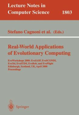 Real-World Applications of Evolutionary Computing: EvoWorkshops 2000: EvoIASP, EvoSCONDI, EvoTel, EvoSTIM, EvoRob, and EvoFlight, Edinburgh, Scotland, UK, April 17, 2000 Proceedings