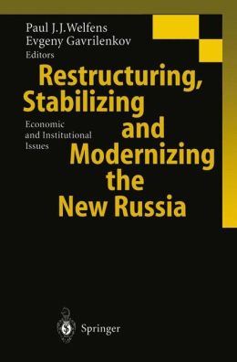 Restructuring, Stabilizing and Modernizing the New Russia: Economic and Institutional Issues