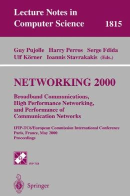 NETWORKING 2000. Broadband Communications, High Performance Networking, and Performance of Communication Networks: IFIP-TC6/European Commission International Conference Paris, France, May 14-19, 2000 Proceedings