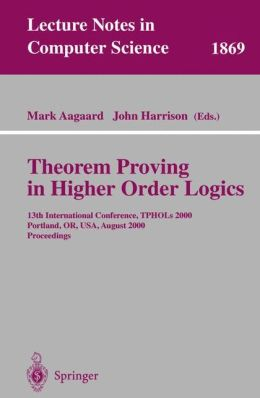 Theorem Proving in Higher Order Logics: 13th International Conference, TPHOLs 2000 Portland, OR, USA, August 14-18, 2000 Proceedings