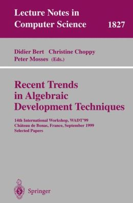 Recent Trends in Algebraic Development Techniques: 14th International Workshop, WADT '99, Chateau de Bonas, September 15-18, 1999 Selected Papers