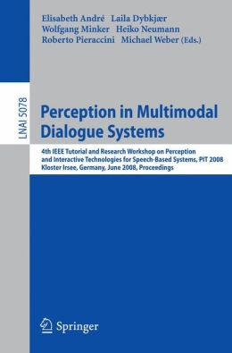 Perception in Multimodal Dialogue Systems: 4th IEEE Tutorial and Research Workshop on Perception and Interactive Technologies for Speech-Based Systems, PIT 2008, Kloster Irsee, Germany, June 16-18, 2008, Proceedings
