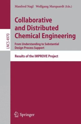 Collaborative and Distributed Chemical Engineering. From Understanding to Substantial Design Process Support: Results of the IMPROVE Project