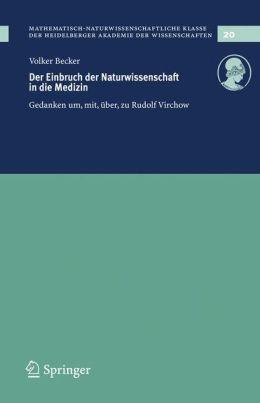 Der Einbruch der Naturwissenschaft in die Medizin: Gedanken um, mit, über, zu Rudolf Virchow