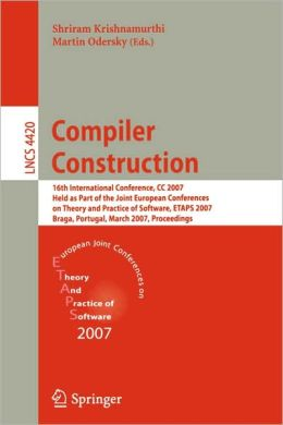 Compiler Construction: 16th International Conference, CC 2007, Held as Part of the Joint European Conferences on Theory and Practice of Software, ETAPS 2007, Braga, Portugal, March 26-30, 2007, Proceedings