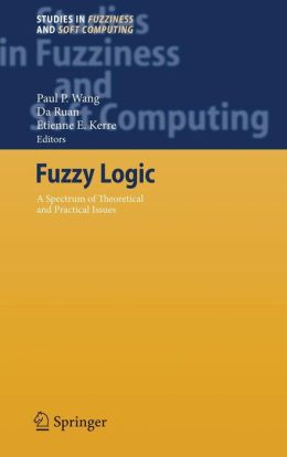 Fuzzy Logic: A Spectrum of Theoretical & Practical Issues