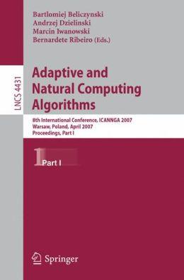 Adaptive and Natural Computing Algorithms: 8th International Conference, ICANNGA 2007, Warsaw, Poland, April 11-14, 2007, Proceedings, Part I