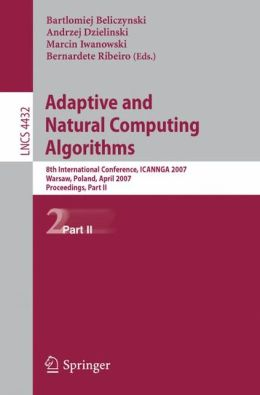 Adaptive and Natural Computing Algorithms: 8th International Conference, ICANNGA 2007, Warsaw, Poland, April 11-14, 2007, Proceedings, Part II