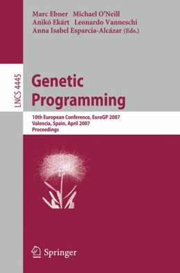 Genetic Programming: 10th European Conference, EuroGP 2007, Valencia, Spain, April 11-13, 2007, Proceedings