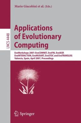 Applications of Evolutionary Computing: EvoWorkshops 2007:EvoCOMNET, EvoFIN, EvoIASP, EvoINTERACTION, EvoMUSART, EvoSTOC, and EvoTransLog, Valencia, Spain, April 11-13, 2007, Proceedings