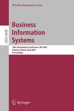 Business Information Systems: 10th International Conference, BIS 2007, Poznan, Poland, April 25-27, 2007, Proceedings