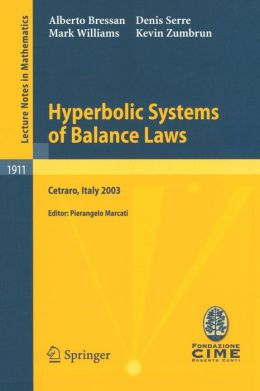 Hyperbolic Systems of Balance Laws: Lectures given at the C.I.M.E. Summer School held in Cetraro, Italy, July 14-21, 2003