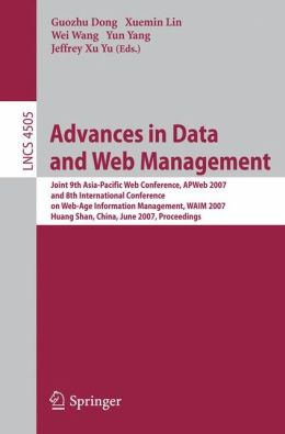 Advances in Data and Web Management: Joint 9th Asia-Pacific Web Conference, APWeb 2007, and 8th International Conference on Web-Age Information Management, WAIM 2007, Huang Shan, China, June 16-18, 2007, Proceedings
