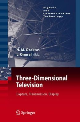 Three-Dimensional Television: Capture, Transmission, Display