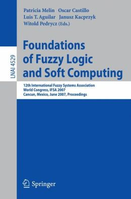 Foundations of Fuzzy Logic and Soft Computing: 12th International Fuzzy Systems Association World Congress, IFSA 2007, Cancun, Mexico, Junw 18-21, 2007, Proceedings