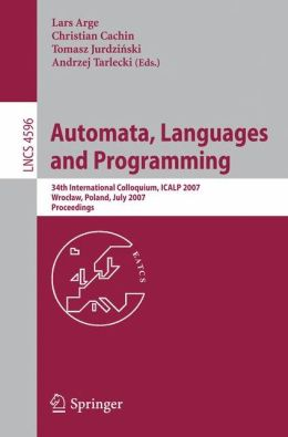 Automata, Languages and Programming: 34th International Colloquium, ICALP 2007, Wroclaw, Poland, July 9-13, 2007, Proceedings