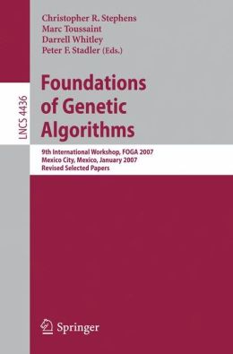Foundations of Genetic Algorithms: 9th International Workshop, FOGA 2007, Mexico City, Mexico, January 8-11, 2007, Revised Selected Papers