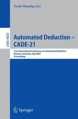 Automated Deduction - CADE-21: 21st International Conference on Automated Deduction, Bremen, Germany, July 17-20, 2007, Proceedings