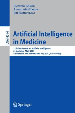Artificial Intelligence in Medicine: 11th Conference on Artificial Intelligence in Medicine in Europe, AIME 2007, Amsterdam, The Netherlands, July 7-11, 2007, Proceedings