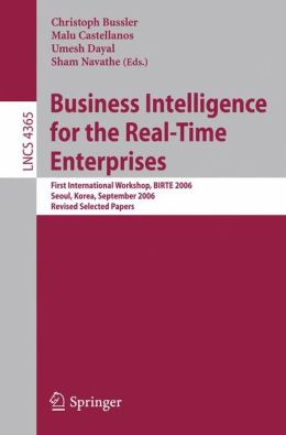 Business Intelligence for the Real-Time Enterprises: First International Workshop, BIRTE 2006, Seoul, Korea, September 11, 2006, Revised Selected Papers