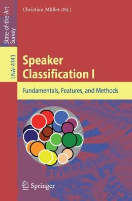 Speaker Classification I: Fundamentals, Features, and Methods